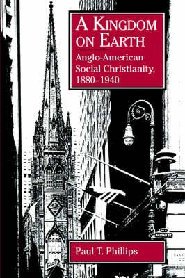 A Kingdom on Earth: Anglo-American Social Christianity, 1880-1940