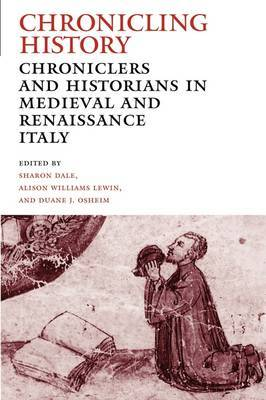 Chronicling History: Chroniclers and Historians in Medieval and Renaissance Italy