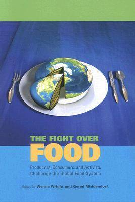 The Fight Over Food: Producers, Consumers, and Activists Challenge the Global Food System