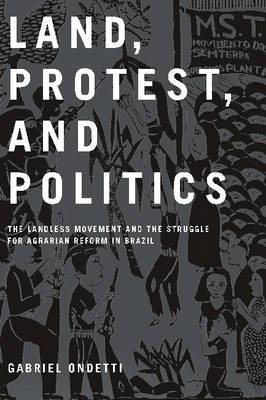 Land, Protest, and Politics: The Landless Movement and the Struggle for Agrarian Reform in Brazil