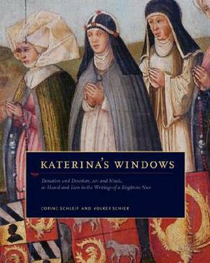 Katerina's Windows: Donation and Devotion, Art and Music, as Heard and Seen Through the Writings of a Birgittine  Nun