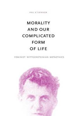 Morality and Our Complicated Form of Life: Feminist Wittgensteinian Metaethics