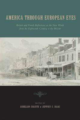 America Through European Eyes: British and French Reflections on the New World from the Eighteenth Century to the Present