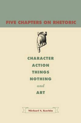 Five Chapter on Rhetoric: Character, Action, Things, Nothing, and Art