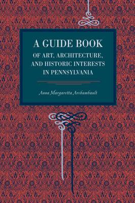 A Guide Book of Art, Architecture, and Historic Interests in Pennsylvania