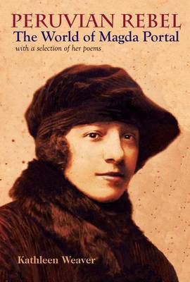Peruvian Rebel: The World of Magda Portal, with a Selction of Her Poems