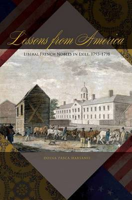 Lessons from America: Liberal French Nobles in Exile, 1793-1798