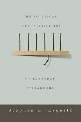 The Political Responsibilities of Everyday Bystanders
