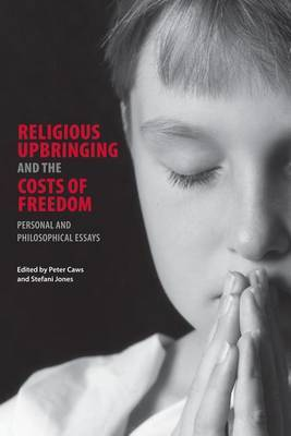 Religious Upbringing and the Costs of Freedom: Personal and Philosophical Essays