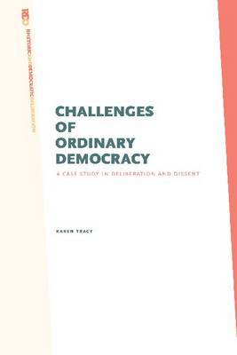 Challenges of Ordinary Democracy: A Case Study in Deliberation and Dissent