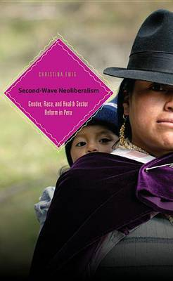 Second-Wave Neoliberalism: Gender, Race, and Health Sector Reform in Peru