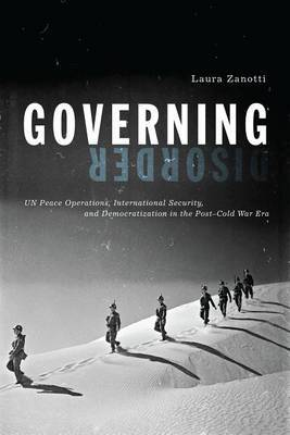 Governing Disorder: UN Peace Operations, International Security, and Democratization in the Post-Cold War Era
