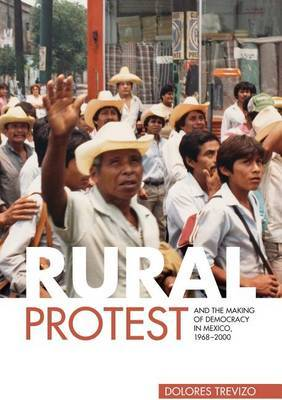 Rural Protest and the Making of Democracy in Mexico, 1968-2000