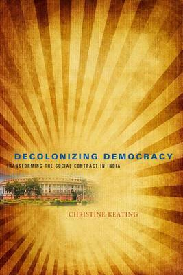 Decolonizing Democracy: Transforming the Social Contract in India