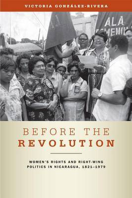 Before the Revolution: Women's Rights and Right-wing Politics in Nicaragua, 1821-1979