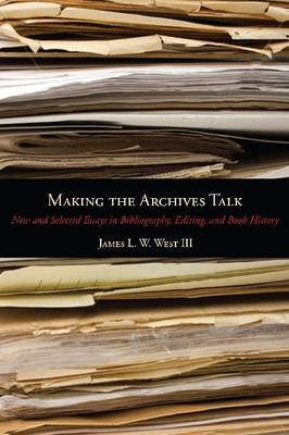 Making the Archives Talk: New and Selected Essays in Bibliography, Editing and Book History
