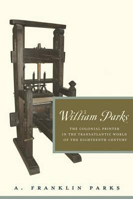 William Parks: The Colonial Printer in the Transatlantic World of the Eighteenth Century