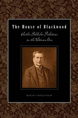 The House of Blackwood: Author-Publisher Relations in the Victorian Era