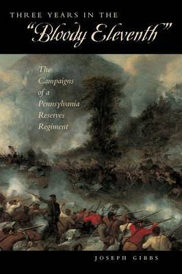Three Years in the  Bloody Eleventh : The Campaigns of a Pennsylvania Reserves Regiment