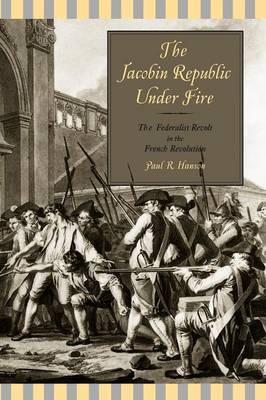 The Jacobin Republic Under Fire: The Federalist Revolt in the French Revolution