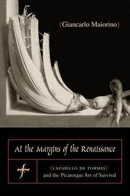 At the Margins of the Renaissance: Lazarillo De Tormes and the Picaresque Art of Survival
