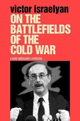 On the Battlefields of the Cold War: A Soviet Ambassador's Confession