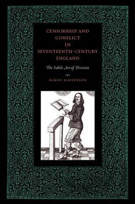 Censorship and Conflict in Seventeenth-Century England: The Subtle Art of Division