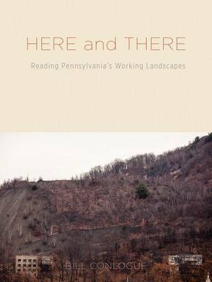 Here and There: Reading Pennsylvania's Working Landscapes