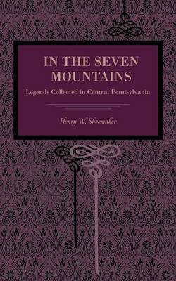 In the Seven Mountains: Legends Collected in Central Pennsylvania