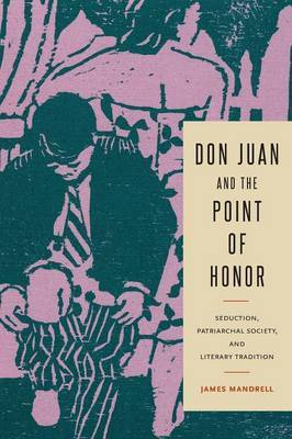 Don Juan and the Point of Honor: Seduction, Patriarchal Society, and Literary Tradition