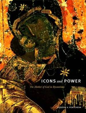 Icons and Power: The Mother of God in Byzantium