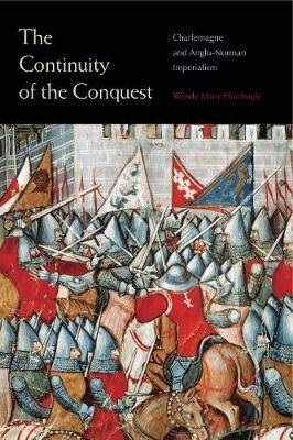 The Continuity of the Conquest: Charlemagne and Anglo-Norman Imperialism