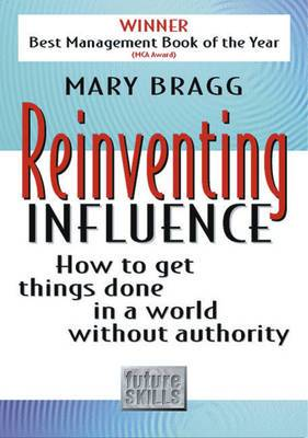 Reinventing Influence: How to Get Things Done in a World Without Authority