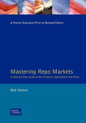 Mastering Repo Markets: A Step-by-Step Guide to the Products, Applications and Risks
