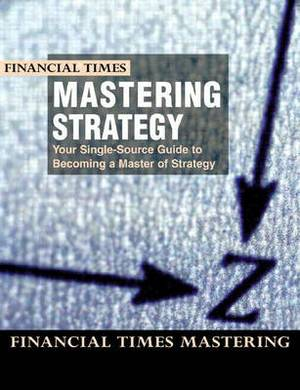 Mastering Strategy: the Complete MBA Companion in Strategy