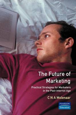 The Future of Marketing: Practical Strategies for Marketers in the Post-Internet Age