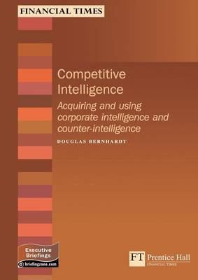 Competitive Intelligence: Acquiring and Using Strategic Intelligence and Counter-Intelligence
