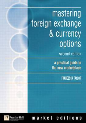 Mastering Foreign Exchange and Currency Options: A Practical Guide to The New Marketplace