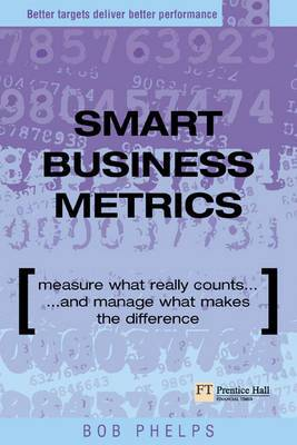 Smart Business Metrics: Measure What Really Counts and Manage What Makes the Difference