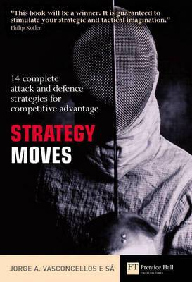 Strategy Moves: 14 complete attack and defence strategies for competitive advantage