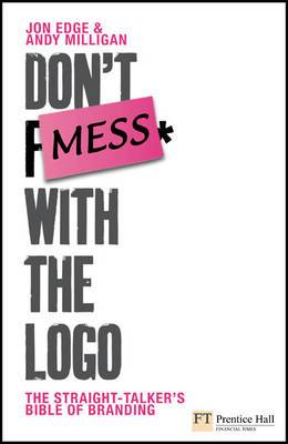 Don't Mess with the Logo: The Straight Talking Bible of Branding