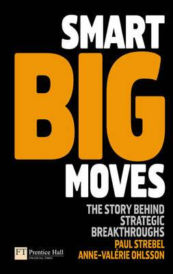 Smart Big Moves: The Secrets of Successful Strategic Shifts
