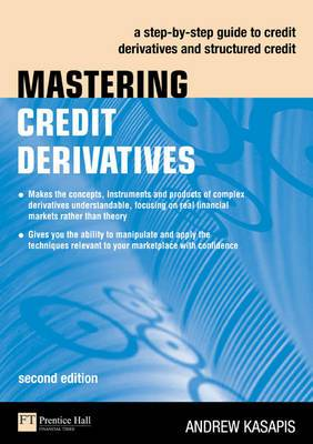 Mastering Credit Derivatives: A Step-by-Step Guide to Credit Derivatives and Structured Credit