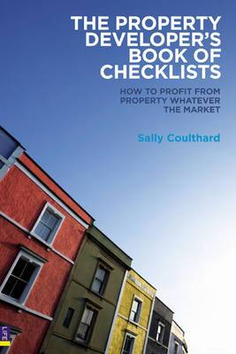 The Property Developers Book of Checklists: How to Profit from Property Whatever the Market!