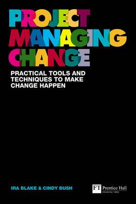 Project Managing Change: Practical Tools and Techniques to Make Change Happen