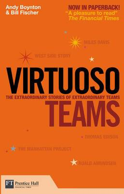 Virtuoso Teams: The Extraordinary Stories of Extraordinary Teams