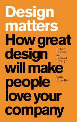 Design Matters: How Great Design Will Make People Love Your Company