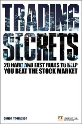 Trading Secrets: 20 Hard and Fast Rules to Help You Beat the Stock Market