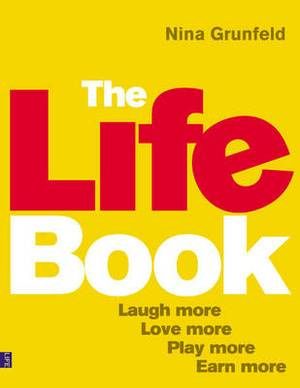 The Life Book: Laugh More, Love More, Play More, Earn More