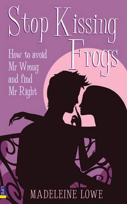Stop Kissing Frogs: How to Avoid Mr Wrong and Find Mr Right